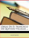 Obras de D Francisco de Quevedo Villegas, Anonymous, 1148754970