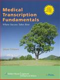 Medical Transcription Fundamentals : Where Success Takes Root, Gilmore, Diane and Lippincott Williams and Wilkins Staff, 0781764971