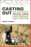 Casting Out : The Eviction of Muslims from Western Law and Politics, Razack, Sherene H., 080209497X