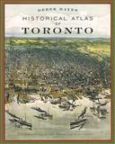 Historical Atlas of Toronto, Derek Hayes, 1553654978