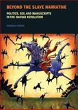 Beyond the Slave Narrative : Politics, Sex, and Manuscripts in the Haitian Revolution, Jenson, Deborah, 1846314976