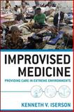 Improvised Medicine : Providing Care in Extreme Environments, Iserson, Kenneth, 0071754970