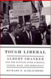 Tough Liberal : Albert Shanker and the Battles over Schools, Unions, Race, and Democracy, Kahlenberg, Richard D., 0231134975
