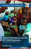 Global Institutions and the HIV/AIDS Epidemic : Responding to an International Crisis, Lisk, Franklyn, 0415444977