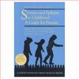 Seizures and Epilepsy in Childhood : A Guide for Parents, Freeman, John M. and Vining, Eileen P., 0801854970