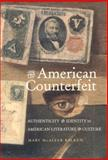 The American Counterfeit : Authenticity and Identity in American Literature and Culture, Balkun, Mary McAleer, 0817314970