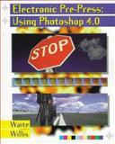 Electronic PrePress Using Photoshop 4.0, Waite, Jerry and Willis, Cheryl L., 0827384971