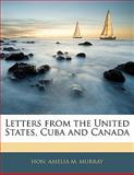 Letters from the United States, Cuba and Canad, Amelia M. Murray, 1142794970