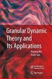 Granular Dynamic Theory and Its Applications, Wu, Aixiang and Sun, Yezhi, 364209497X