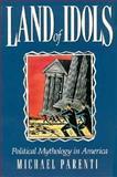 Land of Idols : Political Mythology in America, Parenti, Michael J., 0312094973