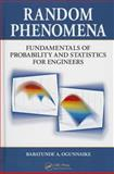 Random Phenomena : Fundamentals of Probability and Statistics for Engineers, Babatunde A. Ogunnaike, 1420044974