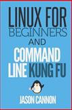 Linux for Beginners and Command Line Kung Fu, Jason Cannon, 1499284977