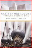 Eastern Orthodoxy Through Western Eyes, Fairbairn, Donald, 0664224970