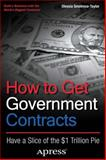 How to Get Government Contracts : Have a Slice of the $1 Trillion Pie, Smotrova-Taylor, Olessia, 1430244976