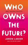 Who Owns the Future?, Jaron Lanier, 1451654979