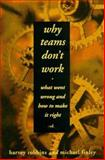 Why Teams Don't Work : What Went Wrong and How to Make It Right, Robbins, Harvey and Finley, Michael, 1560794976