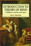Introduction to Theory of Mind : Children, Autism and Apes, Mitchell, Peter, 0340624973