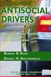 Antisocial Drivers : Prosocial Driver Training for Prevention and Rehabilitation, Ross, Robert R. and Antonowicz, Daniel H., 0398074976