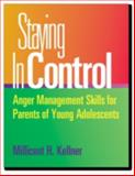 Staying in Control : Anger Management Skills for Parents of Young Adolescents, Kellner, Millicent H., 0878224971