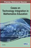 Cases on Technology Integration in Mathematics Education, Drew Polly, 1466664975