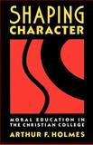 Shaping Character : Moral Education in the Christian College, Holmes, Arthur F., 0802804977