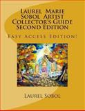 Laurel Marie Sobol Artist Collector's Guide, Laurel Sobol, 1481884972