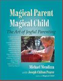 Magical Parent Magical Child, Michael Mendizza and Joseph Chilton Pearce, 1556434979