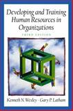 Developing and Training Human Resources in Organizations, Wexley, Kenneth N. and Latham, Gary P., 0130894974