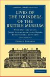 Lives of the Founders of the British Museum 2 Volume Set : With Notices of its Chief Augmentors and Other Benefactors, 1570-1870, Edwards, Edward, 1108014976