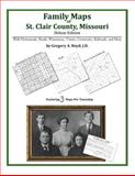 Family Maps of St. Clair County, Missouri, Deluxe Edition : With Homesteads, Roads, Waterways, Towns, Cemeteries, Railroads, and More, Boyd, Gregory A., 1420314971