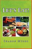 Let's Eat!, Sharon Musso, 1441584978