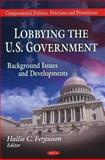 Lobbying the U. S. Government: Background, Issues and Developments, , 1617284971