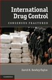 International Drug Control : Consensus Fractured, Bewley-Taylor, David R., 1107014972