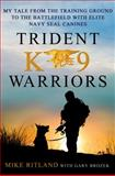 Trident K9 Warriors, Michael Ritland and Gary Brozek, 1250024978