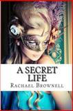 A Secret Life, Rachael Brownell, 1494354977