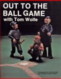 Out to the Ball Game with Tom Wolfe, Tom Wolfe, 0887404979