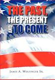 The Past, the Present and to Come, James A. Wolfinger, 145351497X