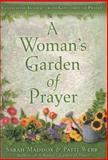 A Woman's Garden of Prayer, Sarah O. Maddox and Patti Webb, 0805424989