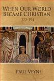 When Our World Became Christian, 312-394, Veyne, Paul, 0745644988