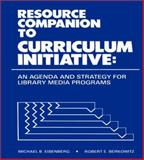 Resource Companion to Curriculum Initiative : An Agenda and Strategy for Library Media Programs, Eisenberg, Michael B. and Berkowitz, Robert, 0893914983