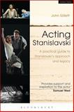 Acting Stanislavski : A Practical Guide to Stanislavski's Approach and Legacy, Gillett, John, 1408184982