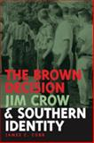 The Brown Decision, Jim Crow, and Southern Identity, Cobb, James C., 0820324981
