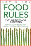 Food Rules for Weight Loss and Dieting: Perfect Health Begins with Perfect Food an End to Dieting, David Fry, 1499334982