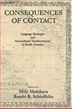 Consequences of Contact : Language Ideologies and Sociocultural Transformations in Pacific Societies, Shieffelin, Bambi B., 0195324986