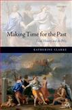 Making Time for the Past : Local History and the Polis, Clarke, Katherine, 0199694982