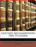 Goethes Metamorphose der Pflanzen, Johann Wolfgang Von Goethe and Silas White, 114763498X