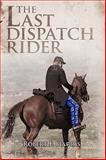 The Last Dispatch Rider, Robert F. Harris, 143893498X