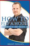 How to Flip a House, Brant Phillips, 1494994984