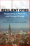 Resilient Cities : Responding to Peak Oil and Climate Change, Newman, Peter and Beatley, Timothy, 1597264989