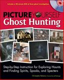 Picture Yourself Ghost Hunting : Step-by-Step Instruction for Exploring Haunts and Finding Spirits, Spooks, and Specters, Balzano, Christopher, 1598634984